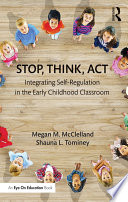 """""""Stop, Think, Act: Integrating Self-Regulation in the Early Childhood Classroom"""" by Megan M. McClelland, Shauna L. Tominey"""