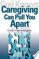 God Knows Caregiving Can Pull You Apart
