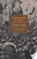 A Savage War of Peace, Algeria, 1954-1962 by Alistair Horne PDF