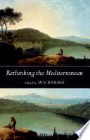 """Rethinking the Mediterranean"" by Wendell V. Harris, William Vernon Harris, Columbia University (New York). Center for the Ancient Mediterranean. Conference. (2001: New York), Columbia University. Center for the Ancient Mediterranean"