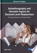 Autoethnography and Heuristic Inquiry for Doctoral Level Researchers  Emerging Research and Opportunities