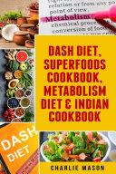 Dash Diet  Superfoods Cookbook  Metabolism Diet   Indian Cookbook