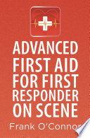 Advanced First Aid for First Responder on Scene