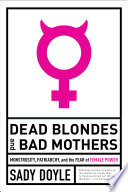 link to Dead blondes and bad mothers : monstrosity, patriarchy, and the fear of female power in the TCC library catalog