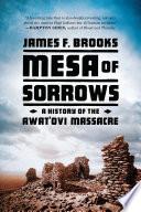 Mesa of Sorrows  A History of the Awat ovi Massacre