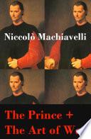The Prince + The Art of War (2 Unabridged Machiavellian Masterpieces)