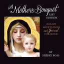 A Mother s Bouquet Gift Edition  Rosary Meditations and Journal for Moms