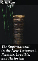 The Supernatural in the New Testament  Possible  Credible  and Historical