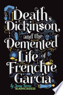 Death, Dickinson, and the Demented Life of Frenchie Garcia Jenny Torres Sanchez Cover