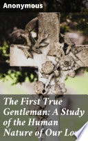 The First True Gentleman  A Study of the Human Nature of Our Lord