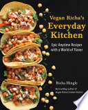 """Vegan Richa's Everyday Kitchen: Epic Anytime Recipes with a World of Flavor"" by Richa Hingle"