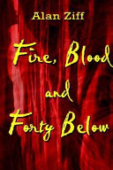 Fire  Blood and Forty Below