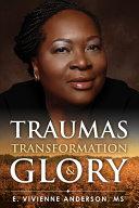 Traumas  Transformation and Glory