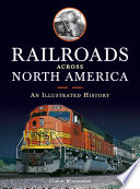 Railroads Across North America  : An Illustrated History