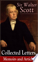 Sir Walter Scott  Collected Letters  Memoirs and Articles