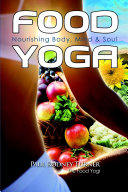 FOOD YOGA   Nourishing Body  Mind   Soul