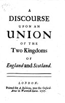 A Discourse Upon an Union of the Two Kingdoms of England and Scotland