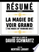 Resume Etendu: La Magie De Voir Grand (The Magic Of Thinking Big) - Base Sur Le Livre De David Schwartz