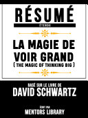 Pdf Resume Etendu: La Magie De Voir Grand (The Magic Of Thinking Big) - Base Sur Le Livre De David Schwartz Telecharger