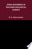 USING MULTIMEDIA IN TEACHING BIOLOGICAL SCIENCE Book