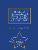Sketches of German Life  and Scenes from the War of Liberation in Germany  Part 1   War College Series