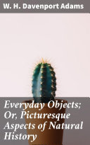Everyday Objects; Or, Picturesque Aspects of Natural History