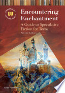 Encountering Enchantment A Guide To Speculative Fiction For Teens 2nd Edition