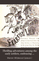 Thrilling Adventures Among the Early Settlers  Embracing Desperate Encounters with Indians  Tories  and Refugees
