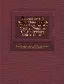 Journal Of The North China Branch Of The Royal Asiatic Society Volumes 17 19 Primary Source Edition