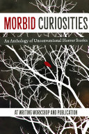 Morbid Curiosities: An Anthology of Unconventional Horror Stories