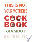 This Is Not Your Mother s Cookbook