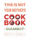 This Is Not Your Mother's Cookbook Pdf/ePub eBook