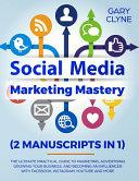 Social Media Marketing Mastery (2 Manuscripts in 1)
