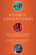 Atomic Adventures: Secret Islands, Forgotten N-Rays, and Isotopic Murder: A Journey into the Wild World of Nuclear Science Pdf/ePub eBook