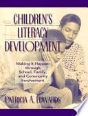 Children's Literacy Development  : Making it Happen Through School, Family, and Community Involvement