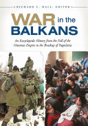 War in the Balkans  An Encyclopedic History from the Fall of the Ottoman Empire to the Breakup of Yugoslavia
