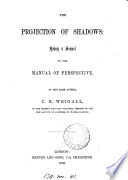The projection of shadows: a sequel to the Manual of perspective