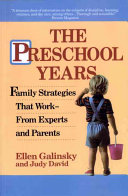 The Preschool Years, Family Strategies that Work from Experts and Parents by Ellen Galinsky,Judy David PDF