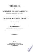 """Théorie des mouvements des corps célestes parcourant des sections coniques autour du Soleil; traduction du """"Theoria Motus"""" de G., suivie de notes par E. Dubois"""