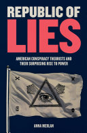 link to Republic of lies : American conspiracy theorists and their surprising rise to power in the TCC library catalog