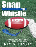 Snap to Whistle: Viewing Adversity As an Opportunity to Grow Pdf/ePub eBook