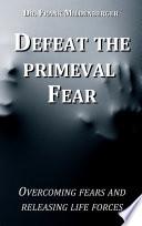 Defeat the primeval fear Book PDF