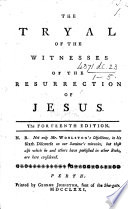 The trial of the witnesses of the resurrection of Jesus  etc  By Thomas Sherlock