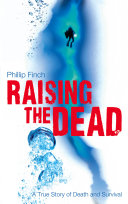 Raising the Dead  A True Story of Death and Survival