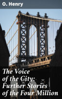 The Voice of the City: Further Stories of the Four Million [Pdf/ePub] eBook