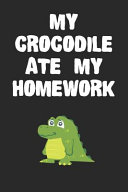 My Crocodile Ate My Homework Notebook