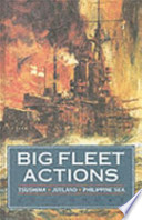 Big Fleet Actions  : Tsushima, Jutland, Philippine Sea