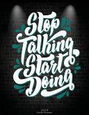 Stop Talking Start Doing: 2019 Daily Planner