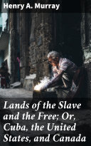 Pdf Lands of the Slave and the Free; Or, Cuba, the United States, and Canada