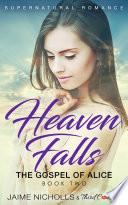 Heaven Falls   The Gospel of Alice  Book 2  Supernatural Romance Book PDF